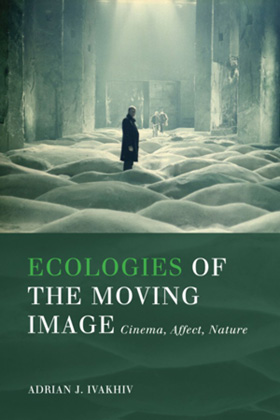Cover of Adrian Ivakhiv's new book: <em>Ecologies of the Moving Image</em>