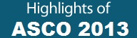 Highlights of ASCO 2013