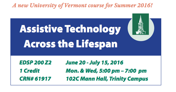 Assistive Technology Across the Lifespan EDSP 200 Z2 1 Credit CRN# 61917 June 20-July 15, 2016 Mon. & Wed., 5-7pm 102C Mann Hall, Trinity Campus